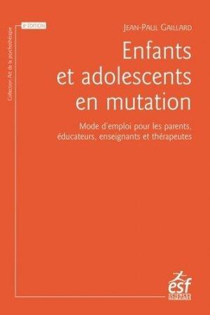 Enfants et adolescents en mutation. Mode d'emploi pour les parents, éducateurs, enseignants et thérapeutes, 8e édition revue et augmentée - ESF Editeur - 9782710141372 -