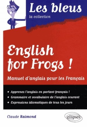 English for frogs ! Manuel d'anglais pour les Français - ellipses - 9782729882396 -