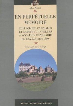 En perpétuelle mémoire. Collégiales castrales et saintes-chapelles à vocation funéraire en France (1540-1560) - presses universitaires de rennes - 9782753508552 -