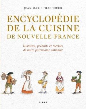 Encyclopédie de la cuisine de Nouvelle-France (1606-1763). Histoires, produits et recettes de notre patrimoine culinaire - fides - 9782762139228 -