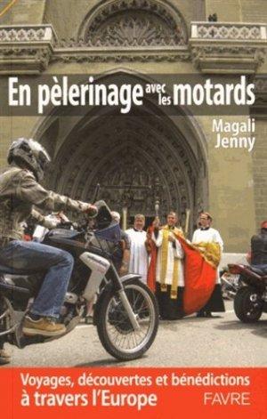 En pélerinage avec les motards. Voyages, découvertes et bénédictions en Europe - favre - 9782828914332 -