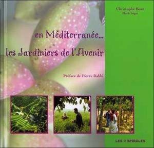 En Méditerranée... Les Jardiniers de l'Avenir - Les 3 Spirales - 9782847730326 -