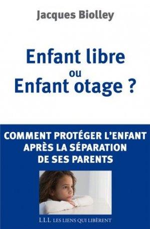 Enfant libre ou Enfant otage ? - les liens qui liberent - 9782918597179