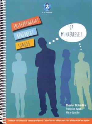 Entreprenariat, bénévolat, stages... ça m'intéresse ! Un guide de réflexion et de travaux pratiques à l'attention des adolescents, des adultes et de leur équipe - A la fabrique - 9782955103609 -