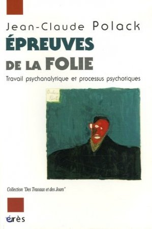 Epreuves de la folie. Travail psychanalytique et processus psychotiques - Erès - 9782749205489 -