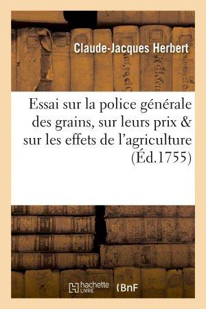 Essai sur la police générale des grains, sur leurs prix et sur les effets de l'agriculture - hachette livre / bnf - 9782016137208 -