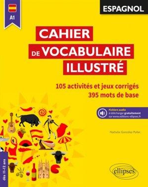 Espagnol A1 / cahier de vocabulaire illustré : 105 activités et jeux corrigés, 401 mots de base - ellipses - 9782340025035