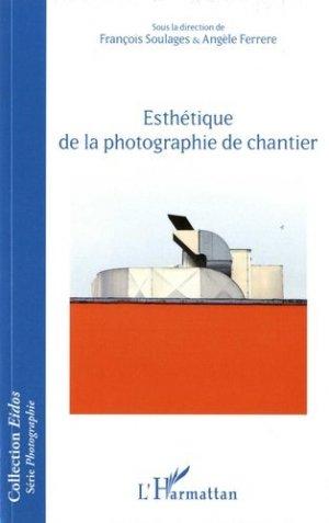 Esthétique de la photographie de chantier - l'harmattan - 9782343130675 -