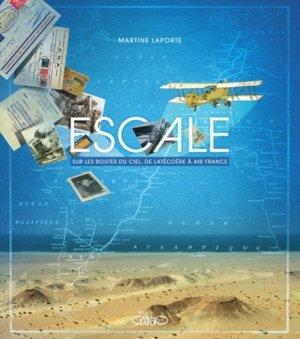 Escale. Sur les routes du ciel, de Latécoère à Air France - Michel Lafon - 9782749934815 -