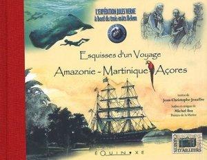 Esquisses d'un voyage : Amazonie-Martinique-Açores. L'expédition Jules Verne à bord du trois-mâts Belem - equinoxe - 9782841353460 -