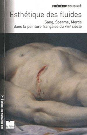 Esthétique des fluides. Sang, Sperme, Merde dans la peinture française du XVIIe siècle - Editions du Félin - 9782866457600 -