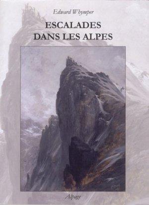 Escalades dans les Alpes de 1860 à 1865 - Editions Alpage - 9782953543926 -