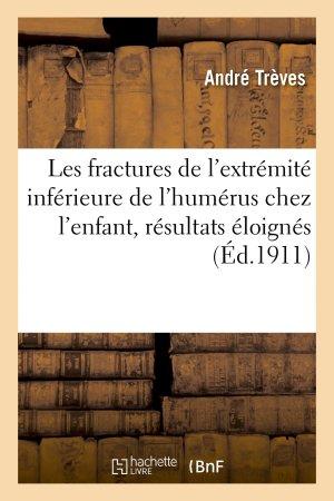 Étude sur les fractures de l'extrémité inférieure de l'humérus chez l'enfant résultats éloignés - hachette livre / bnf - 9782013732444