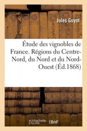 Étude des vignobles de France. Régions du Centre-Nord, du Nord et du Nord-Ouest - hachette livre / bnf - 9782019725327 -