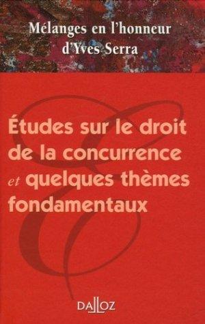 Etudes sur le droit de la concurrence et quelques thèmes fondamentaux. Mélanges en l'honneur d'Yves Serra - dalloz - 9782247069965 -