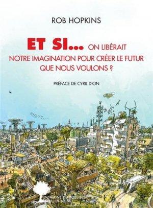 Et si... ?. Libérer notre imagination pour créer le futur que nous voulons - actes sud  - 9782330132859 -