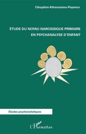 Etude du noyau narcissique primaire en psychanalyse d'enfant - l'harmattan - 9782343188911 -