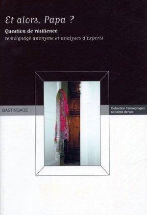 Et alors papa ? Question de résilience : Récit biographique & Analyses d'experts - Editions Bastingage - 9782350600000 -