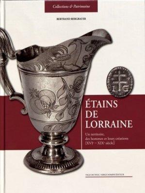Étains de Lorraine Un territoire, des hommes et leurs créations XVIe-XIXe siècle - serge domini  - 9782354751388 -