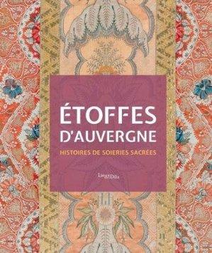 Étoffes d'Auvergne - Histoires de soieries sacrées - Lieux Dits - 9782362191978 -
