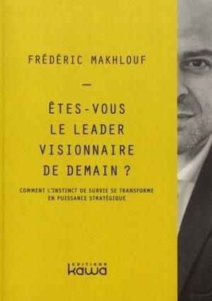Etes-vous le leader visionnaire de demain ? Comment l'instinct de survie se transforme en puissance stratégique - kawa - 9782367782386 -