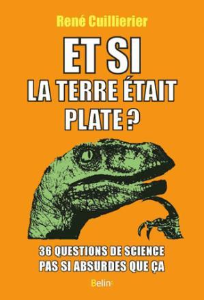Et si la terre était plate ? - 36 questions de science pas si absurdes que ça - belin - 9782410002331 -
