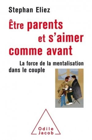 Être parent et s'aimer comme avant - odile jacob - 9782738149763 -