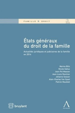 Etats généraux du droit de la famille. Actualités juridiques et judiciaires de la famille en 2014 - bruylant - 9782802748328 -