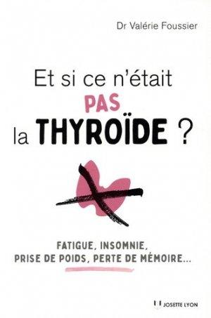 Et si ce n'était pas la thyroide ? - josette lyon - 9782843194375 -