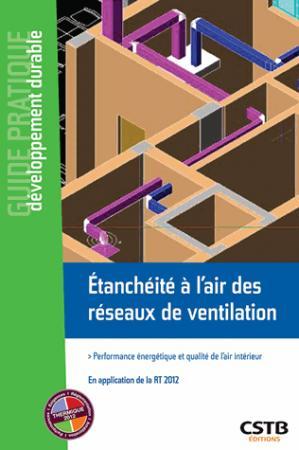 Etanchéité à l'air des réseaux de ventilation / performance énergétique et qualité de l'air intérieu - cstb - 9782868916532 -