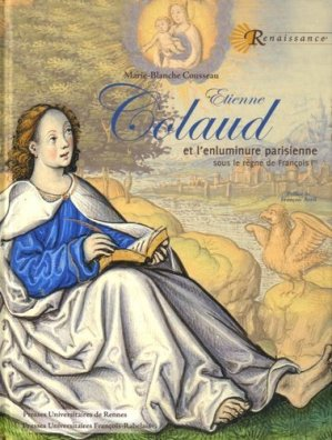 Etienne Colaud et l'enluminure parisienne sous le règne de François Ier - presses universitaires francois rabelais - 9782869064126 -
