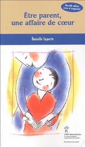 Etre parent, une affaire de coeur. Edition revue et augmentée - chu sainte-justine - 9782896190218 -