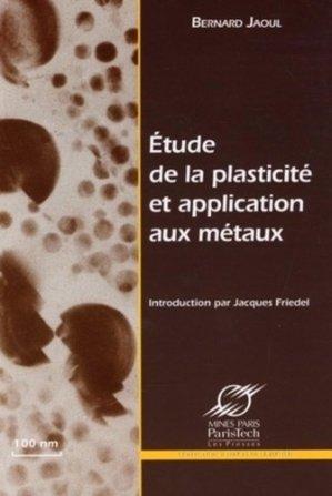 Etude de la plasticité et application aux métaux - presses des mines - 9782911762918 -