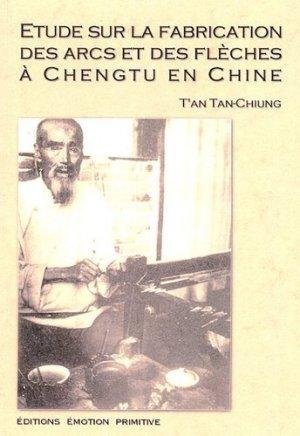 Étude sur la fabrication des arcs et des flèches à Chengtu en Chine - emotion primitive - 9782914123327 -