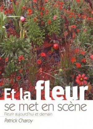 Et la Fleur se met en scène fleurir aujourd'hui et demain - horticulture et paysage - 9782917465370 -