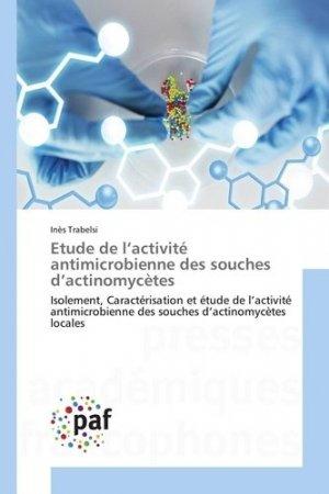 Etude de l'activité antimicrobienne des souches d'actinomycètes - presses académiques francophones - 9783841641731 -