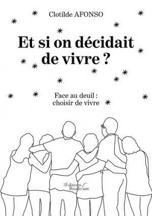 Et si on décidait de vivre ? Face au deuil : choisir de vivre - Editions Baudelaire - 9791020322272 -