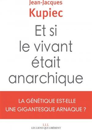 Et si le vivant était anarchique ? - les liens qui liberent - 9791020907936 -