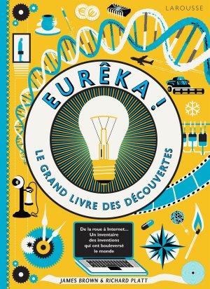 Eurêka ! Le grand livre des découvertes - larousse - 9782035958709 -