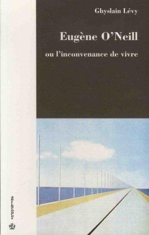 Eugène O'Neill ou l'inconvenance de vivre - Economica - 9782717826203 -