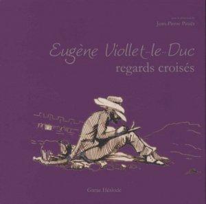 Eugène Viollet-le-Duc, regards croisés. Actes du colloque de Carcassonne, 5 et 6 juin 2014 - Garae Hesiode - 9782906156500 -