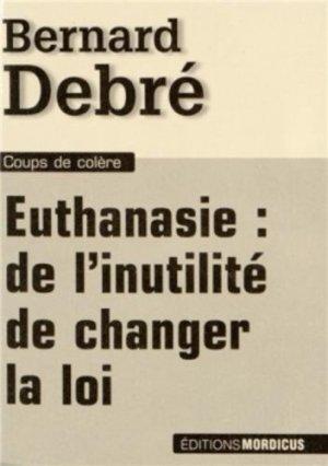 Euthanasie : de l'inutilité de changer la loi - mordicus - 9782918414612 -