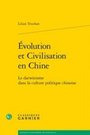 Evolution et civilisation en Chine - Editions Classiques Garnier - 9782406086499 -