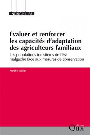Evaluer et renforcer les capacités d'adaptation des agriculteurs familiaux : les populations forestières de l'Est malgache face aux mesures de conservation - quae - 9782759227808 -