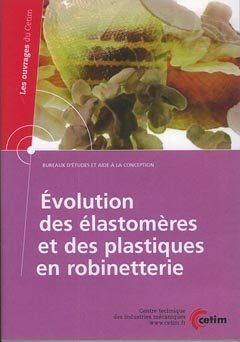 Evolution des élastomères et des plastiques en robinetterie - cetim - 9782854008425 -