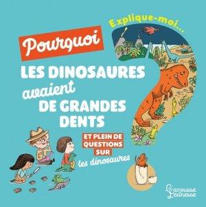 Explique-moi... Pourquoi les dinosaures avaient de grandes dents ? - Larousse - 9782035958488 -