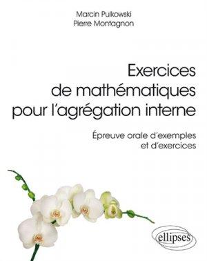Exercices de mathématiques pour l'agrégation interne - Épreuve orale d'exemples et d'exercices - ellipses - 9782340025721