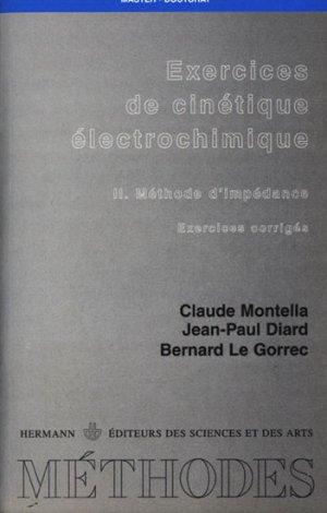 Exercices de cinétique électrochimique 2 Méthode d'impédance Exercices corrigés. - hermann - 9782705665432 -