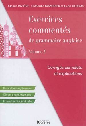 EXERCICES COMMENTES GRAMMAIRE ANGLAISE 2  - OPHRYS - 9782708014961 -