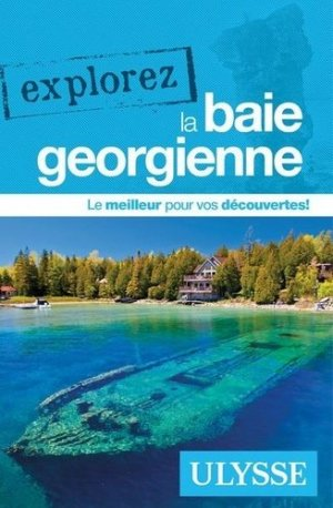 Explorez la baie georgienne - Ulysse - 9782765860198 -
